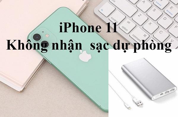 Điện thoại iPhone 11 không nhận sạc dự phòng