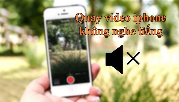 Quay video iPhone không nghe tiếng